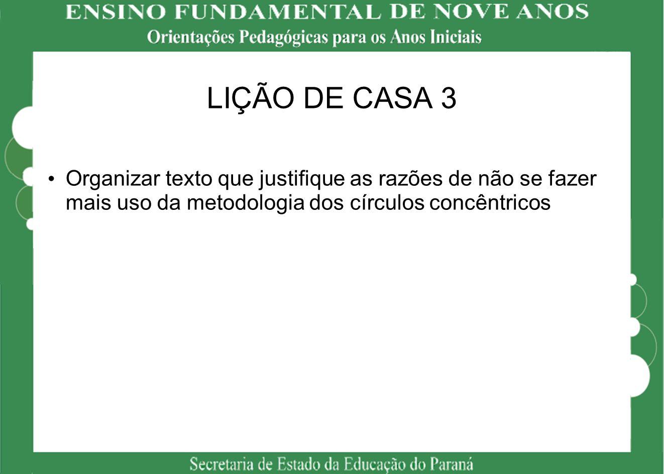 LIÇÃO DE CASA 3 Organizar texto que justifique as razões de não se fazer mais uso da metodologia dos círculos concêntricos.