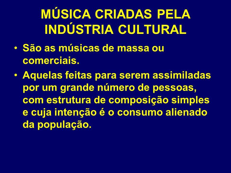 MÚSICA CRIADAS PELA INDÚSTRIA CULTURAL