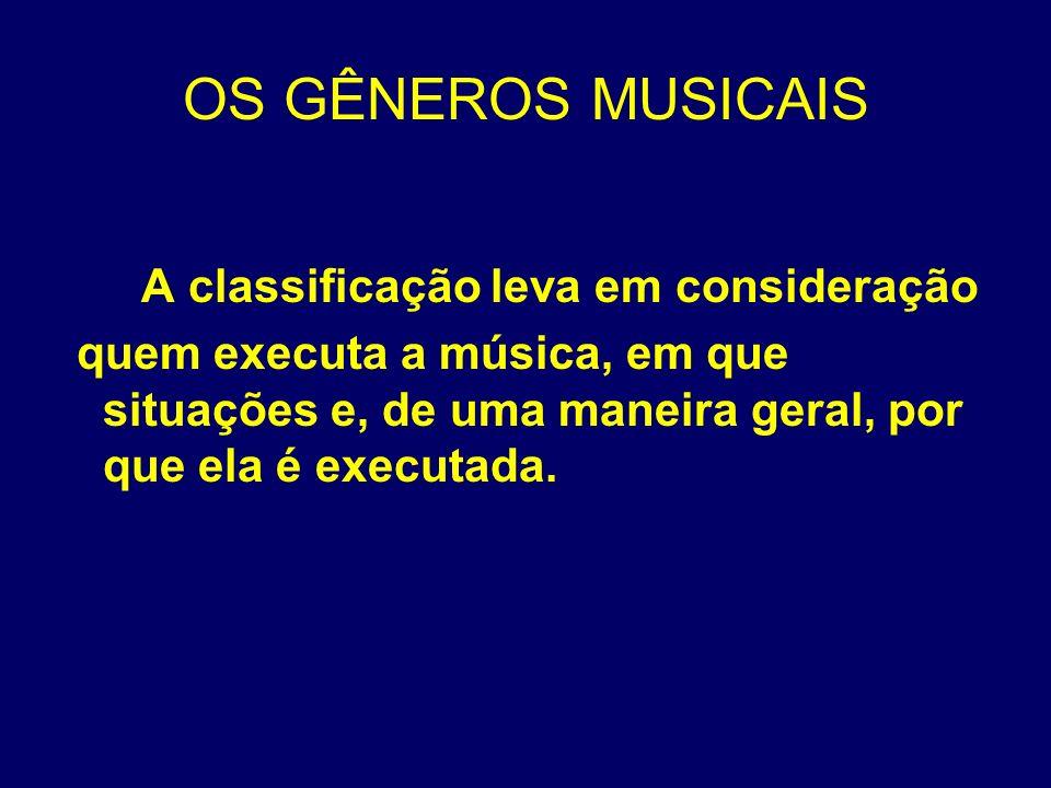 OS GÊNEROS MUSICAIS A classificação leva em consideração