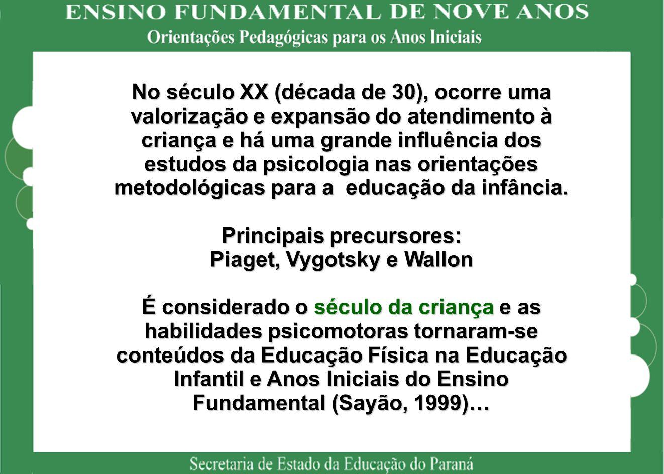 No século XX (década de 30), ocorre uma valorização e expansão do atendimento à criança e há uma grande influência dos estudos da psicologia nas orientações metodológicas para a educação da infância.