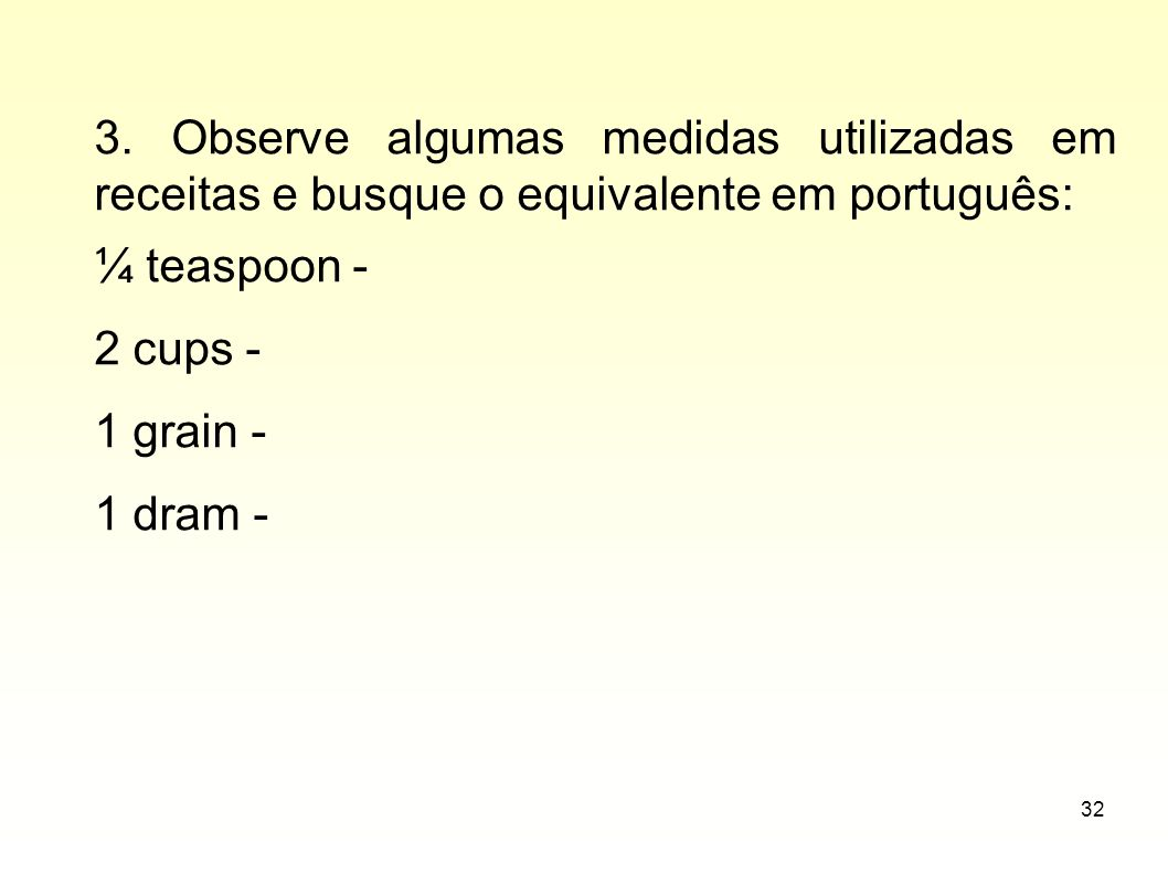 3. Observe algumas medidas utilizadas em receitas e busque o equivalente em português: