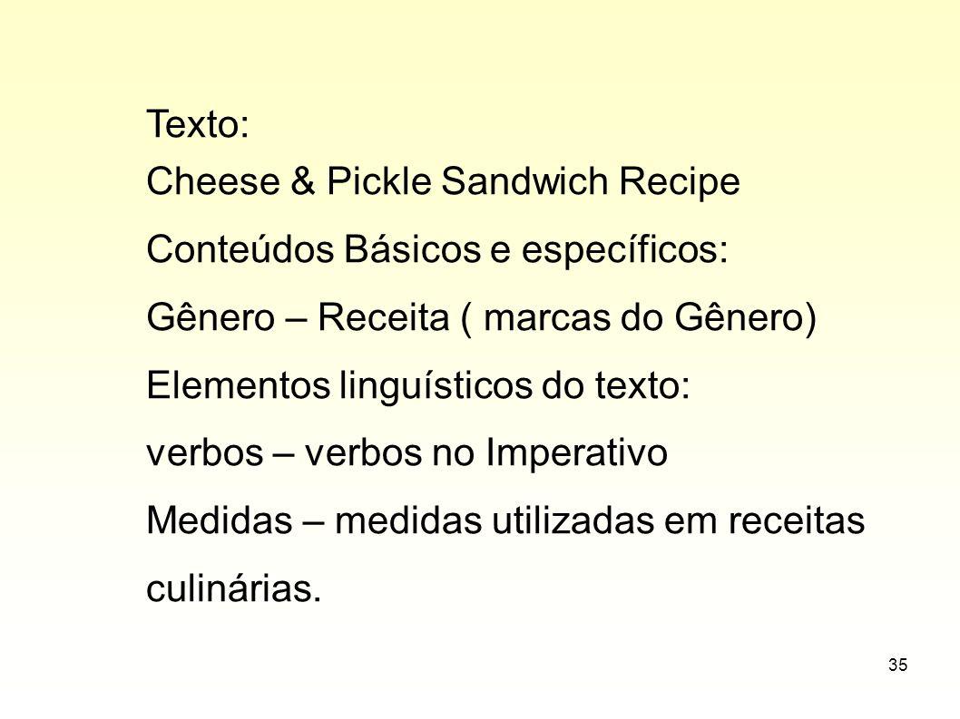 Texto: Cheese & Pickle Sandwich Recipe. Conteúdos Básicos e específicos: Gênero – Receita ( marcas do Gênero)