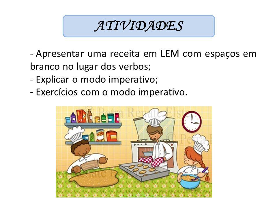 ATIVIDADES Apresentar uma receita em LEM com espaços em branco no lugar dos verbos; Explicar o modo imperativo;