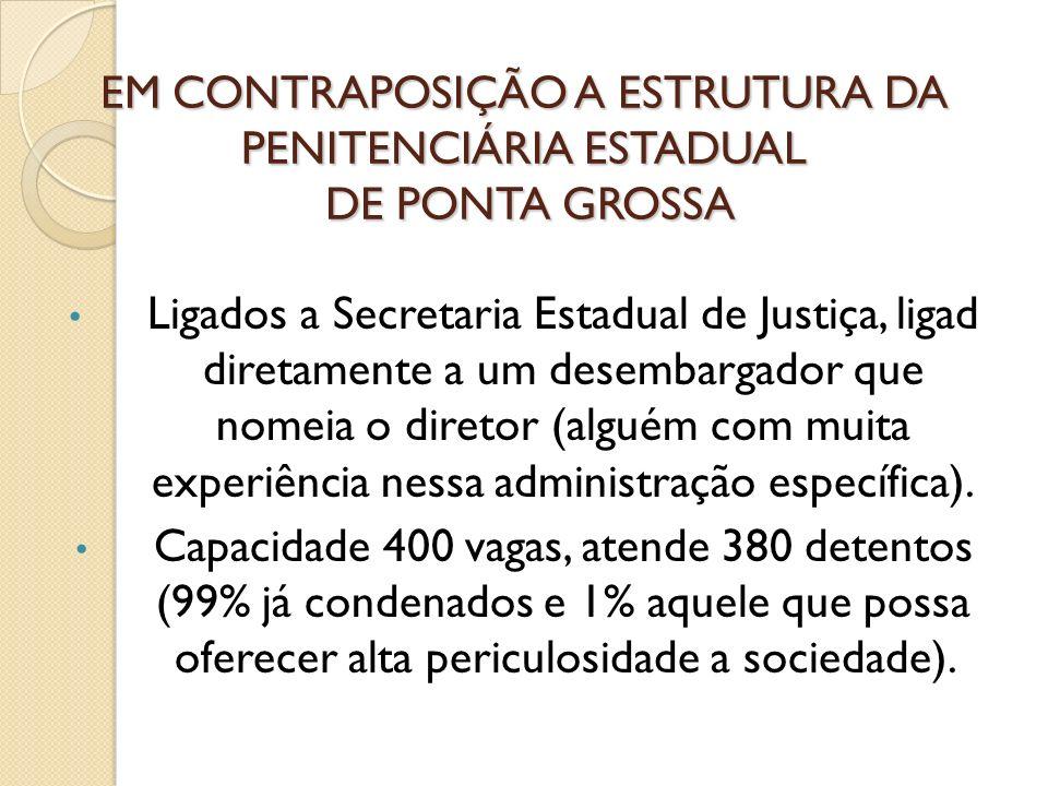 EM CONTRAPOSIÇÃO A ESTRUTURA DA PENITENCIÁRIA ESTADUAL DE PONTA GROSSA