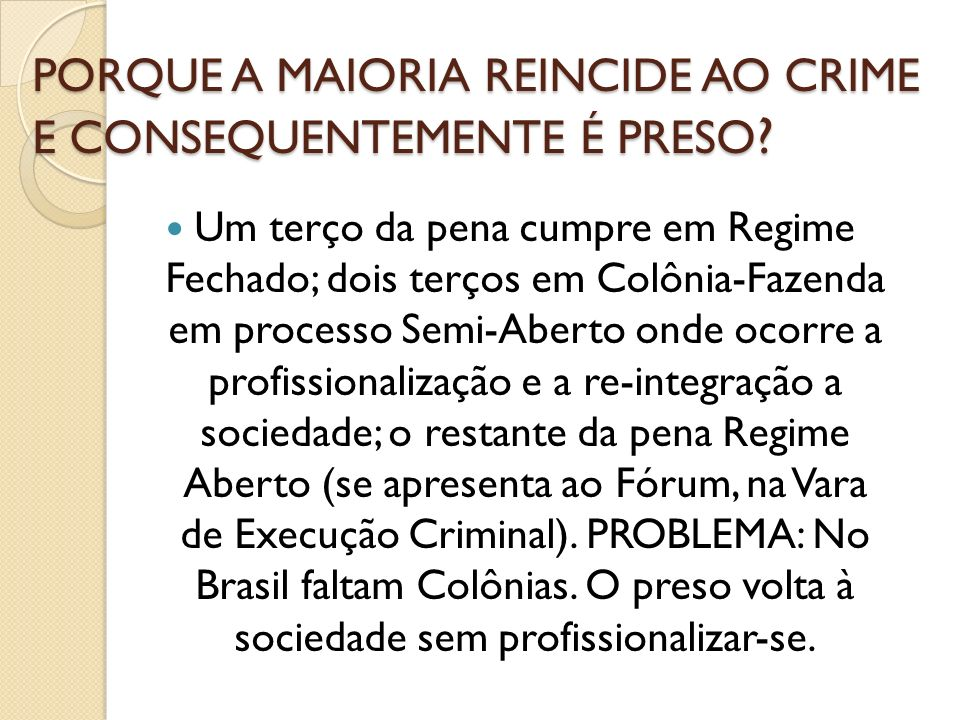 PORQUE A MAIORIA REINCIDE AO CRIME E CONSEQUENTEMENTE É PRESO