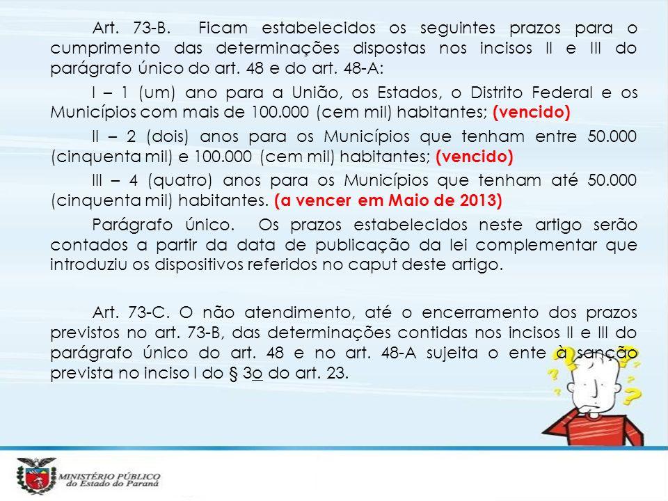 Art. 73-B. Ficam estabelecidos os seguintes prazos para o cumprimento das determinações dispostas nos incisos II e III do parágrafo único do art. 48 e do art. 48-A: