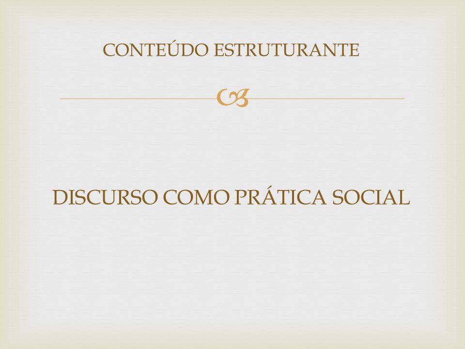 CONTEÚDO ESTRUTURANTE DISCURSO COMO PRÁTICA SOCIAL