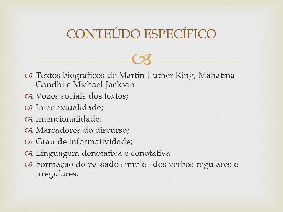 CONTEÚDO ESPECÍFICOTextos biográficos de Martin Luther King, Mahatma Gandhi e Michael Jackson. Vozes sociais dos textos;