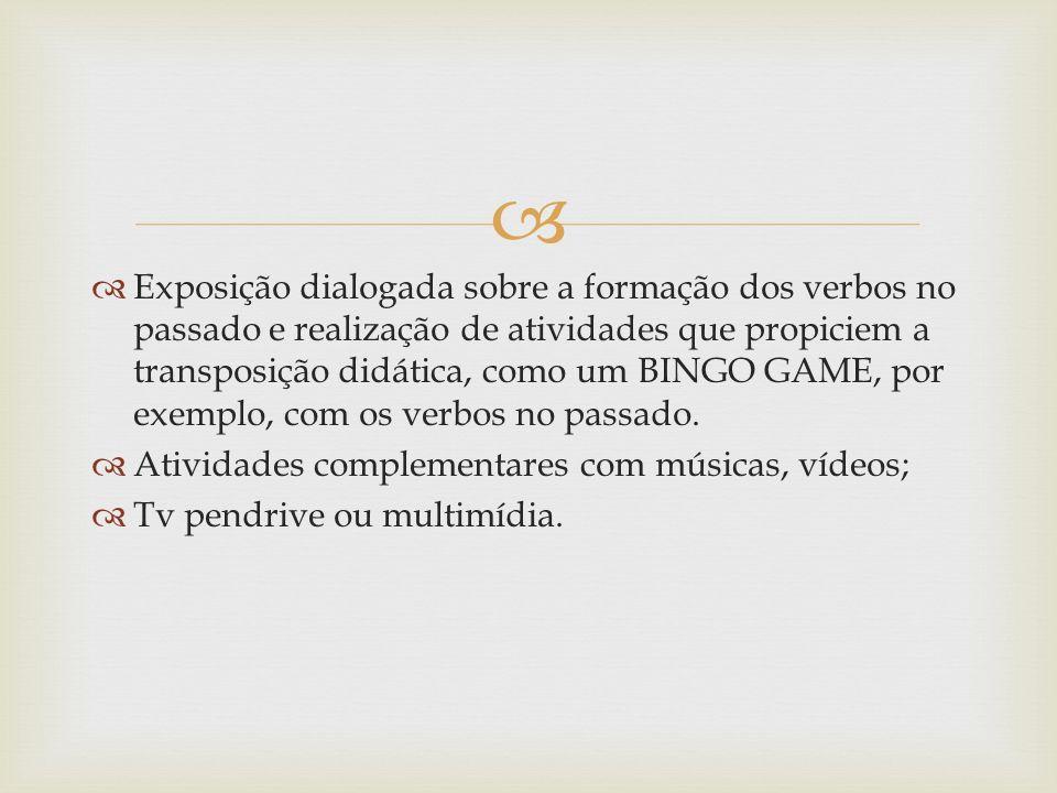 Exposição dialogada sobre a formação dos verbos no passado e realização de atividades que propiciem a transposição didática, como um BINGO GAME, por exemplo, com os verbos no passado.