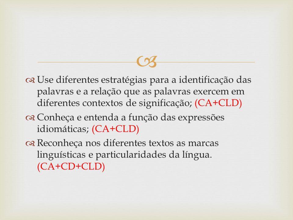 Use diferentes estratégias para a identificação das palavras e a relação que as palavras exercem em diferentes contextos de significação; (CA+CLD)