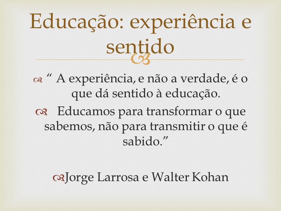 Educação: experiência e sentido