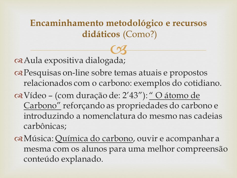Encaminhamento metodológico e recursos didáticos (Como )