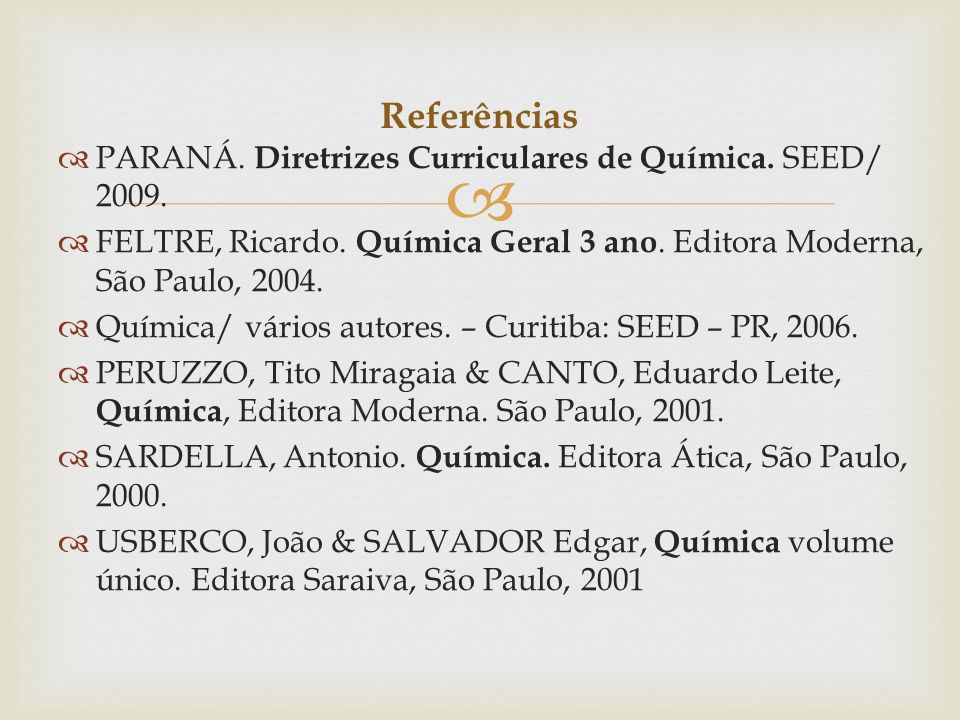Referências PARANÁ. Diretrizes Curriculares de Química. SEED/ 2009.