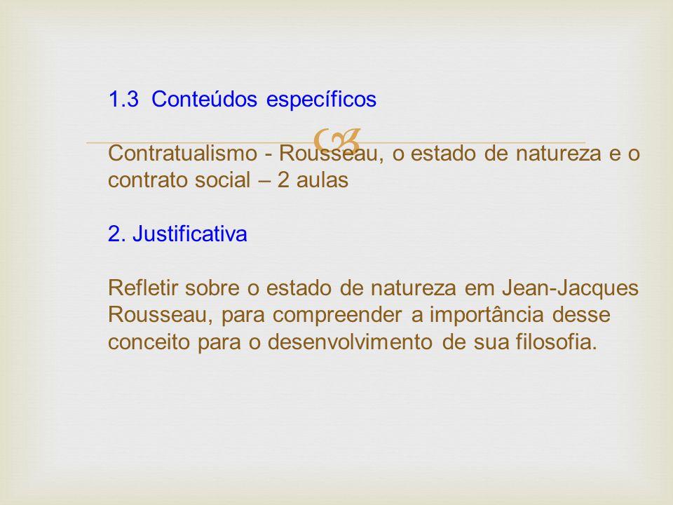 1.3 Conteúdos específicos Contratualismo - Rousseau, o estado de natureza e o contrato social – 2 aulas 2.