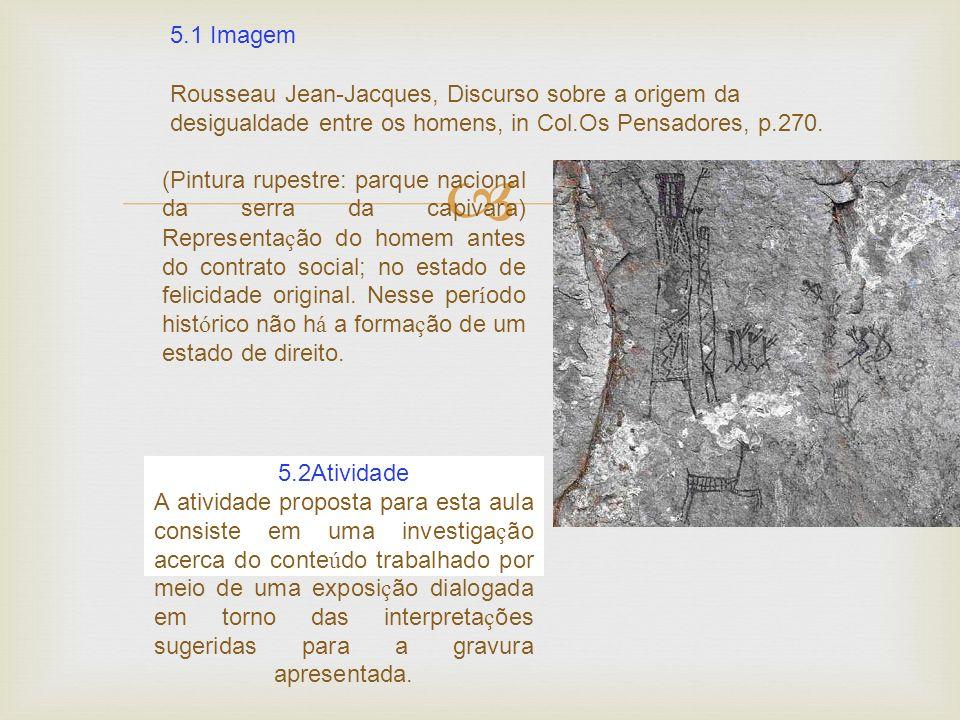 5.1 Imagem Rousseau Jean-Jacques, Discurso sobre a origem da desigualdade entre os homens, in Col.Os Pensadores, p.270.