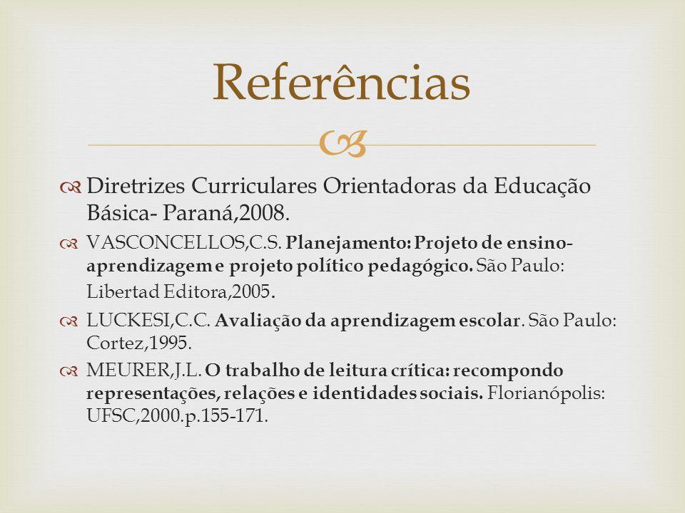 ReferênciasDiretrizes Curriculares Orientadoras da Educação Básica- Paraná,2008.