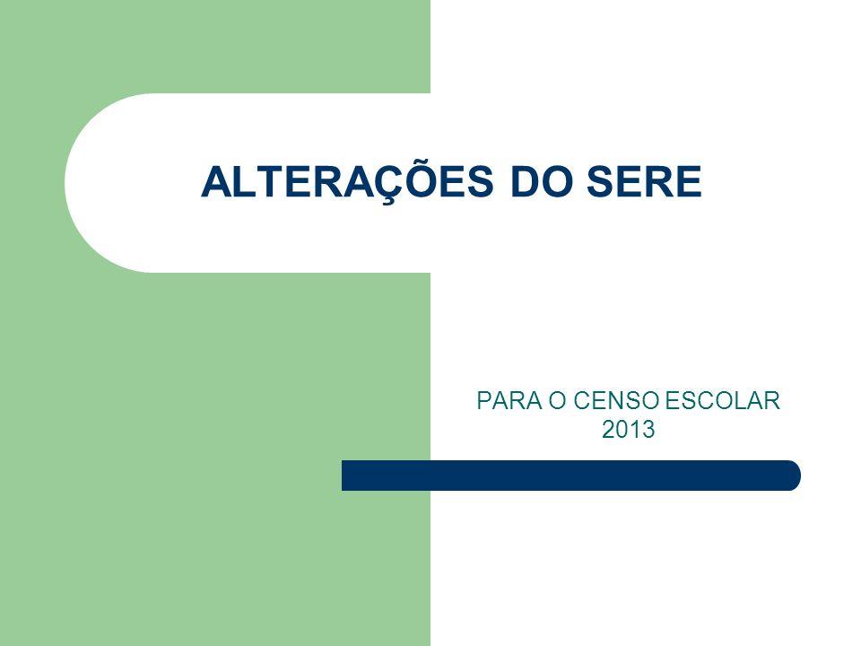 ALTERAÇÕES DO SERE PARA O CENSO ESCOLAR 2013