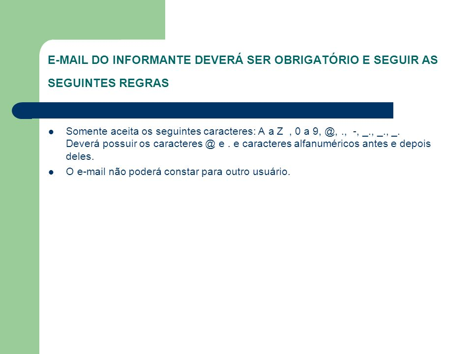 E-MAIL DO INFORMANTE DEVERÁ SER OBRIGATÓRIO E SEGUIR AS SEGUINTES REGRAS