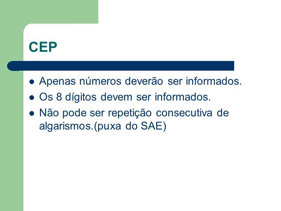 CEP Apenas números deverão ser informados.