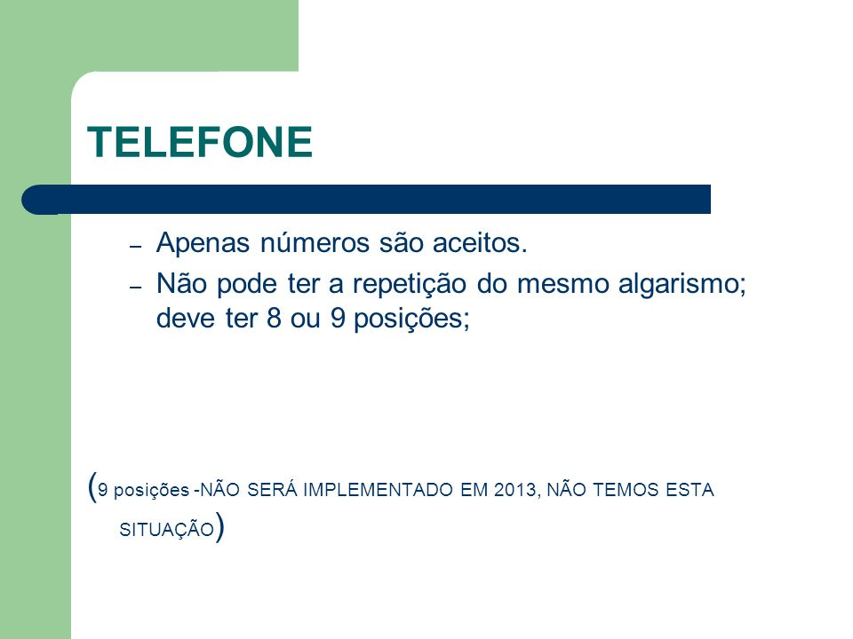 TELEFONE Apenas números são aceitos. Não pode ter a repetição do mesmo algarismo; deve ter 8 ou 9 posições;