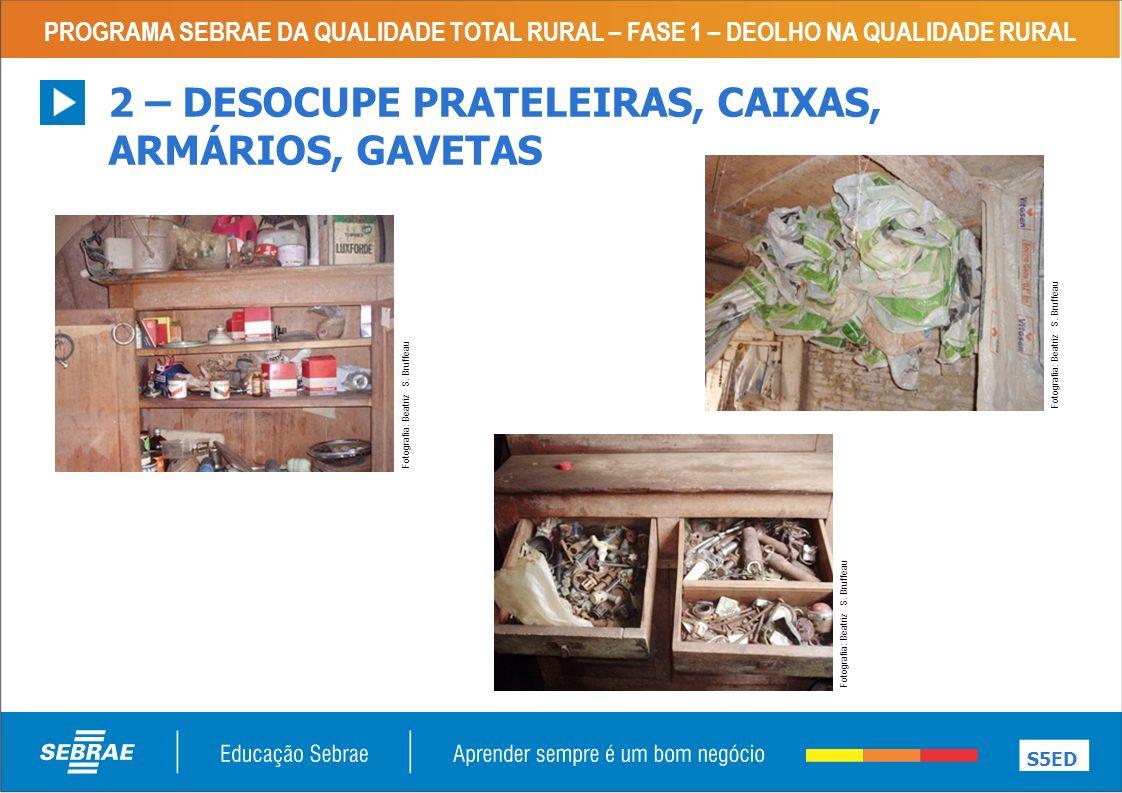 2 – DESOCUPE PRATELEIRAS, CAIXAS, ARMÁRIOS, GAVETAS