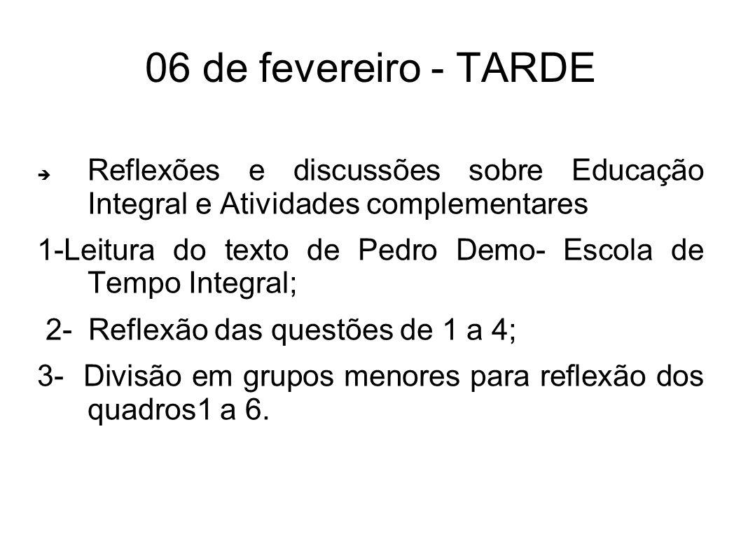 06 de fevereiro - TARDE Reflexões e discussões sobre Educação Integral e Atividades complementares.