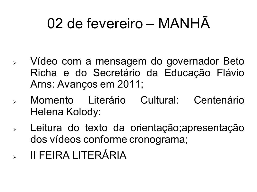 02 de fevereiro – MANHÃVídeo com a mensagem do governador Beto Richa e do Secretário da Educação Flávio Arns: Avanços em 2011;