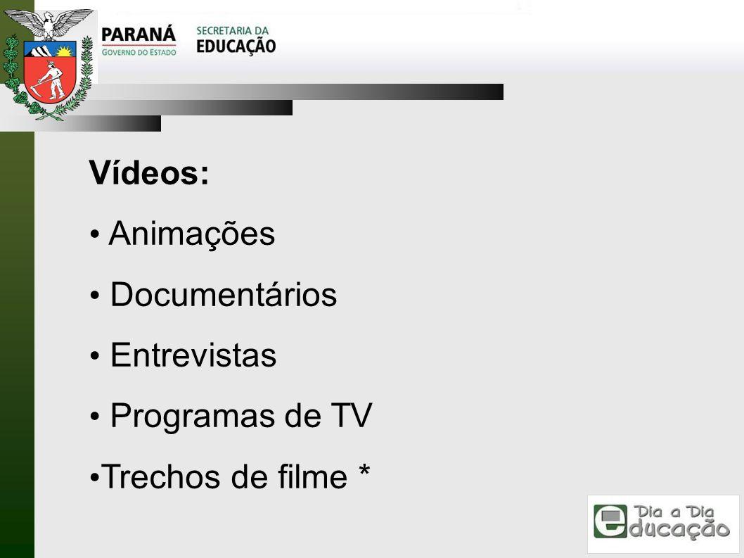 Vídeos: Animações Documentários Entrevistas Programas de TV Trechos de filme *