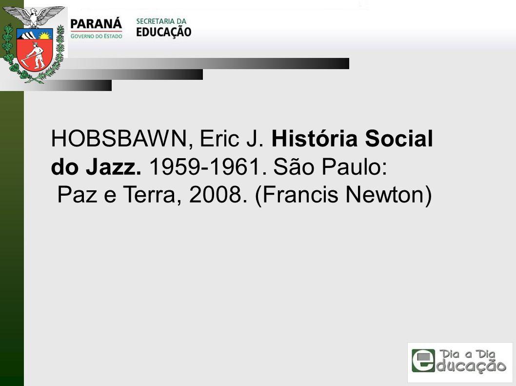 HOBSBAWN, Eric J. História Social do Jazz. 1959-1961. São Paulo: