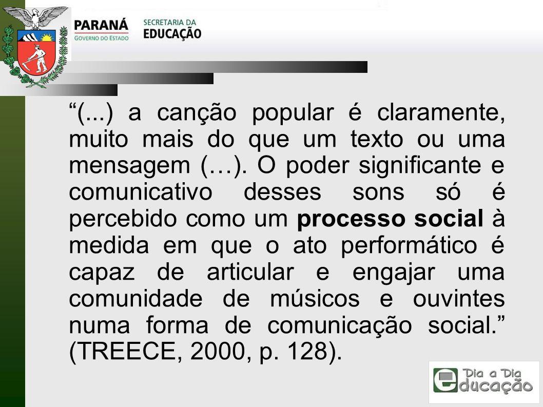 (...) a canção popular é claramente, muito mais do que um texto ou uma mensagem (…).
