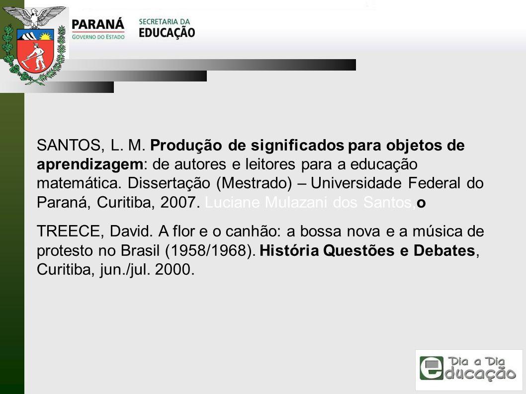 SANTOS, L. M. Produção de significados para objetos de aprendizagem: de autores e leitores para a educação matemática. Dissertação (Mestrado) – Universidade Federal do Paraná, Curitiba, 2007. Luciane Mulazani dos Santos,o