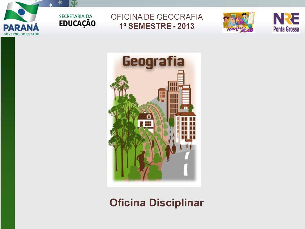 OFICINA DE GEOGRAFIA 1º SEMESTRE - 2013 Oficina Disciplinar 1 1 1 1