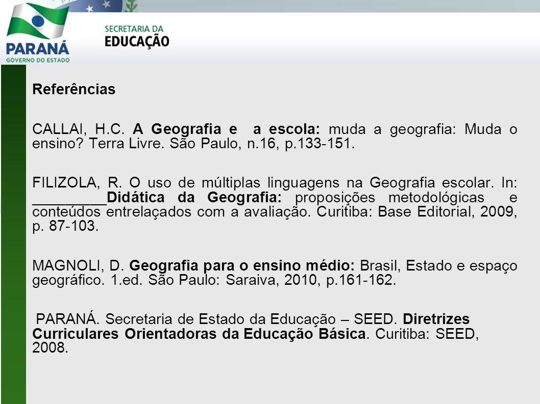 Referências CALLAI, H.C. A Geografia e a escola: muda a geografia: Muda o ensino.