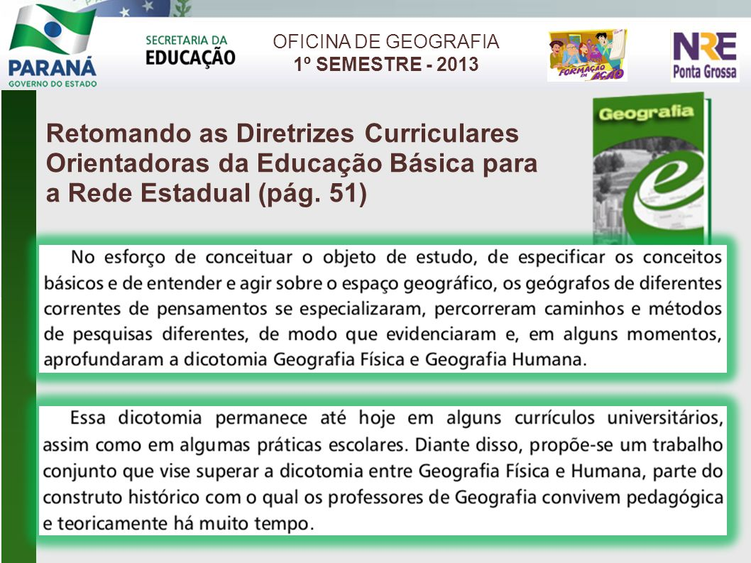 OFICINA DE GEOGRAFIA 1º SEMESTRE - 2013. Retomando as Diretrizes Curriculares Orientadoras da Educação Básica para a Rede Estadual (pág. 51)