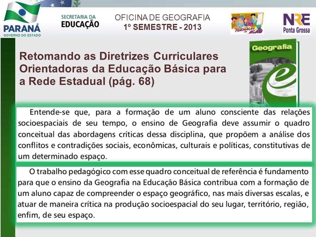 OFICINA DE GEOGRAFIA 1º SEMESTRE - 2013. Retomando as Diretrizes Curriculares Orientadoras da Educação Básica para a Rede Estadual (pág. 68)