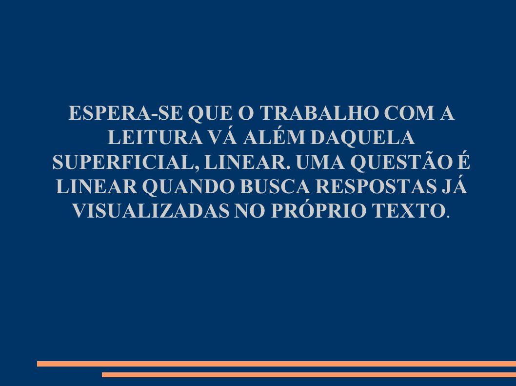 ESPERA-SE QUE O TRABALHO COM A LEITURA VÁ ALÉM DAQUELA SUPERFICIAL, LINEAR.