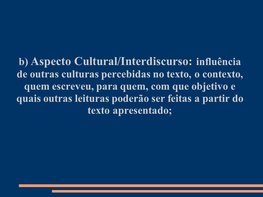 b) Aspecto Cultural/Interdiscurso: influência de outras culturas percebidas no texto, o contexto,