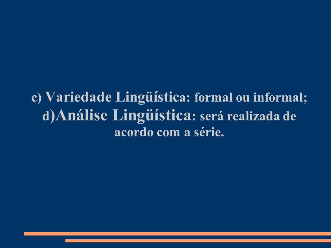 c) Variedade Lingüística: formal ou informal;