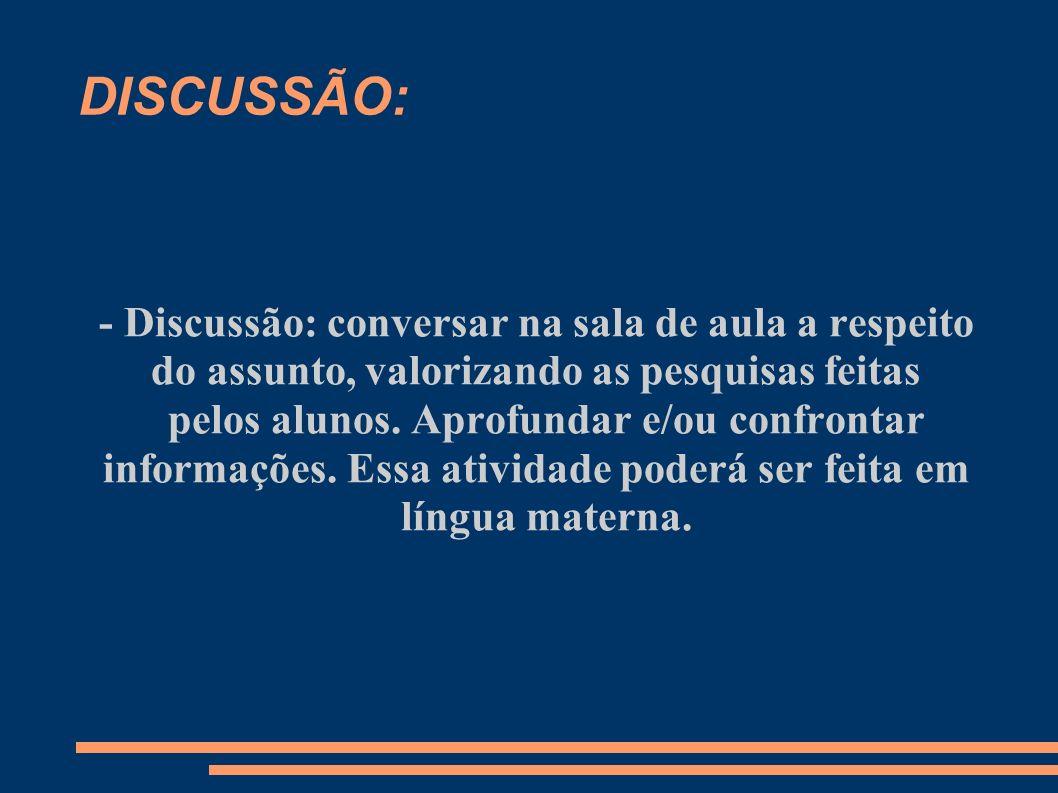 DISCUSSÃO: - Discussão: conversar na sala de aula a respeito do assunto, valorizando as pesquisas feitas.