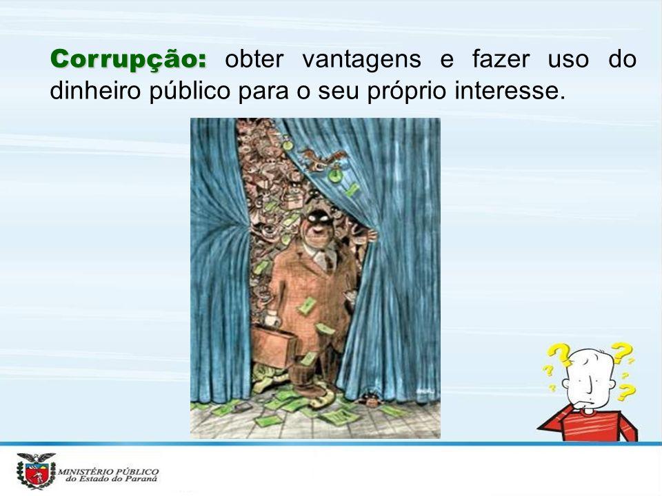 Corrupção: obter vantagens e fazer uso do dinheiro público para o seu próprio interesse.