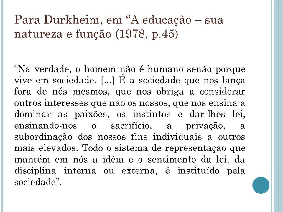 Para Durkheim, em A educação – sua natureza e função (1978, p.45)