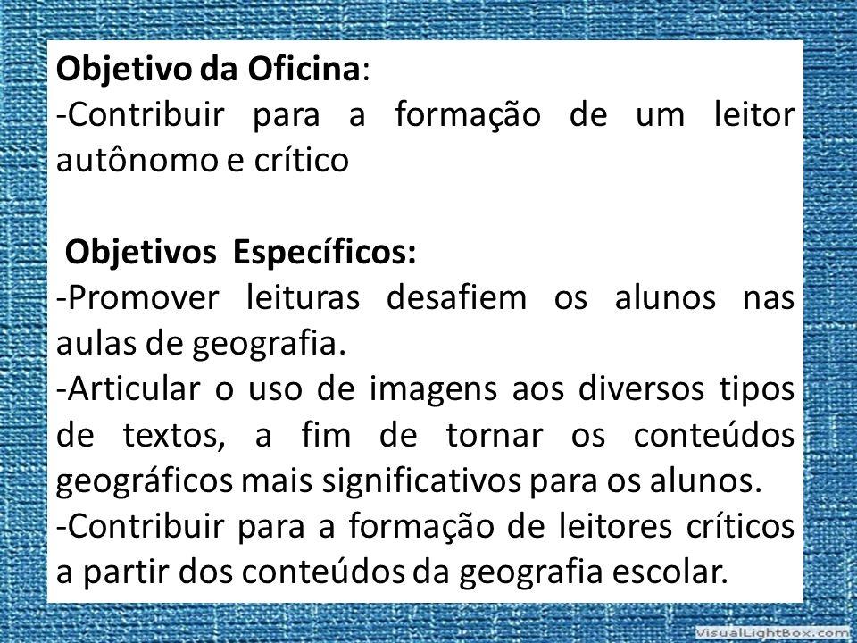 Objetivo da Oficina: -Contribuir para a formação de um leitor autônomo e crítico. Objetivos Específicos: