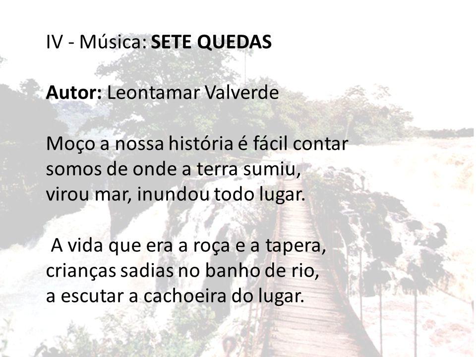IV - Música: SETE QUEDAS Autor: Leontamar Valverde