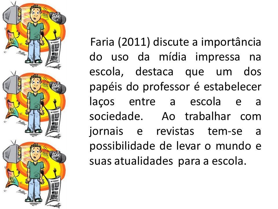 Faria (2011) discute a importância do uso da mídia impressa na escola, destaca que um dos papéis do professor é estabelecer laços entre a escola e a sociedade.