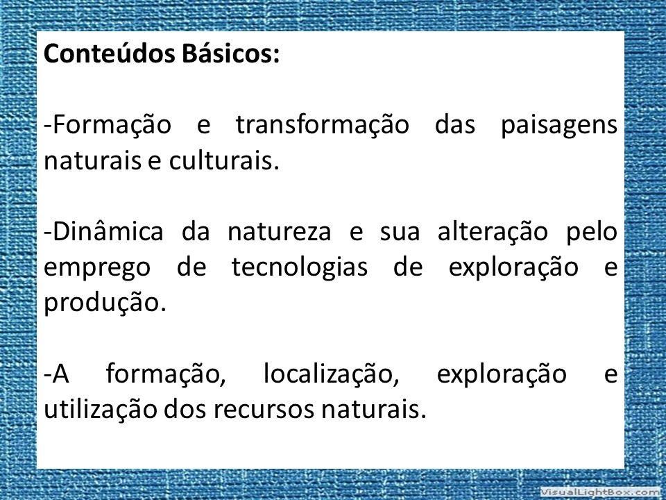 Conteúdos Básicos: -Formação e transformação das paisagens naturais e culturais.
