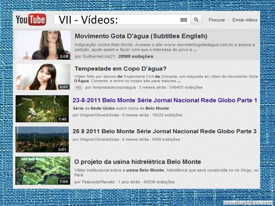 VII - Vídeos: