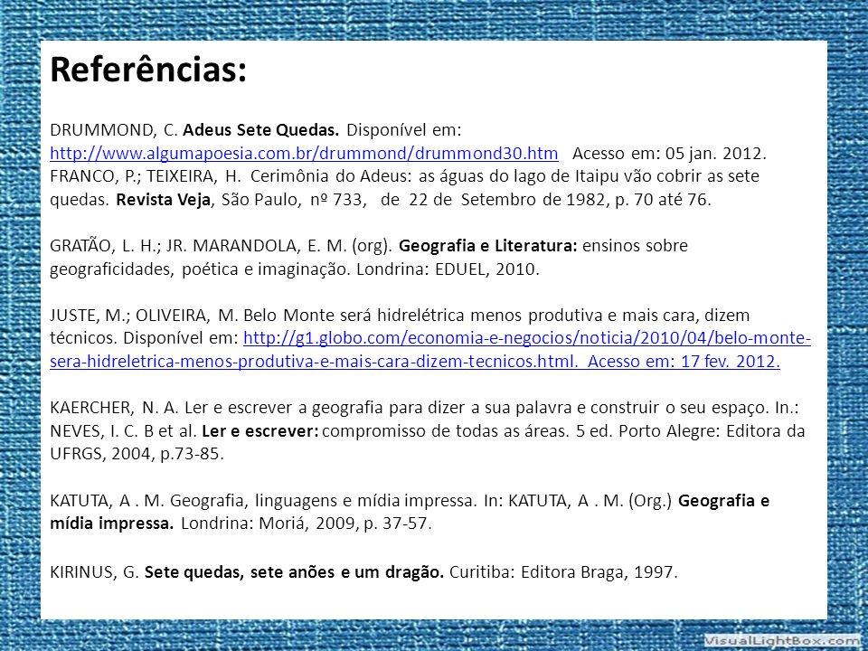 Referências: DRUMMOND, C. Adeus Sete Quedas. Disponível em: http://www.algumapoesia.com.br/drummond/drummond30.htm Acesso em: 05 jan. 2012.