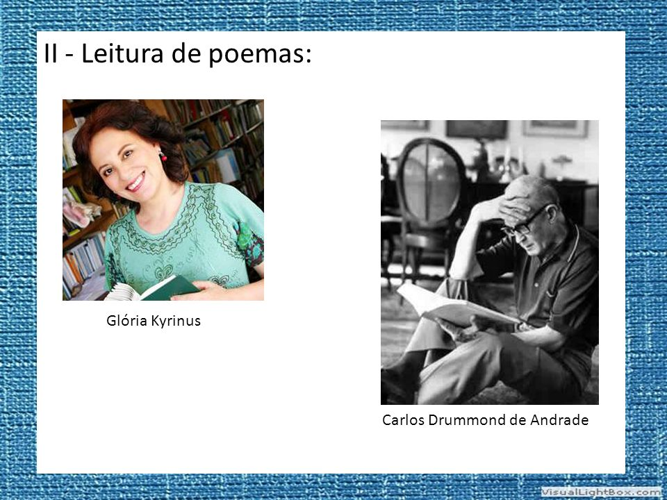 II - Leitura de poemas: Glória Kyrinus Carlos Drummond de Andrade