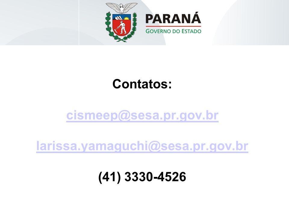 Contatos: cismeep@sesa. pr. gov. br larissa. yamaguchi@sesa. pr. gov