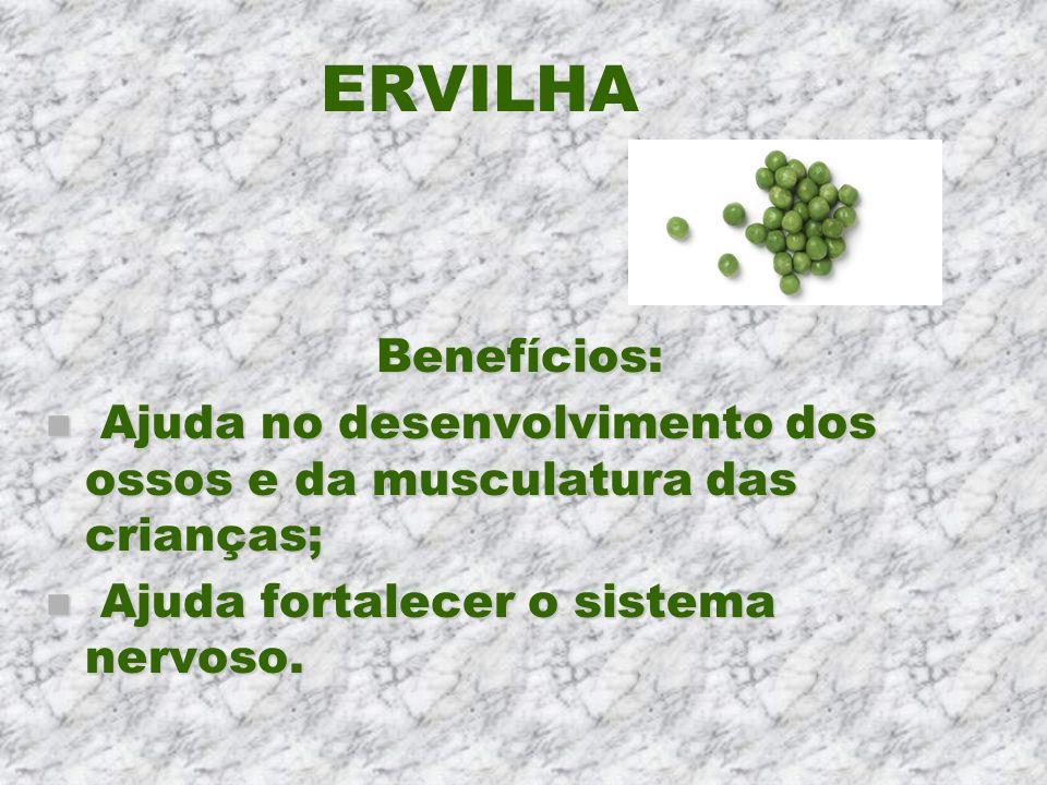 ERVILHABenefícios: Ajuda no desenvolvimento dos ossos e da musculatura das crianças; Ajuda fortalecer o sistema nervoso.